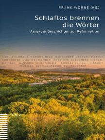 Schlaflos brennen die Wörter: Aargauer Geschichten zur Reformation