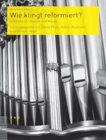 Wie klingt reformiert?: Arbeiten zu Liturgie und Musik