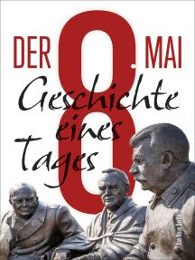 Der 8. Mai: Geschichte eines Tages