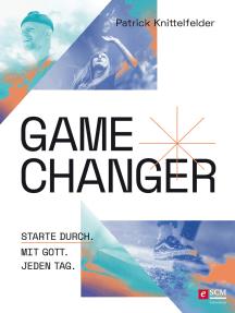 Gamechanger: Starte durch. Mit Gott. Jeden Tag.