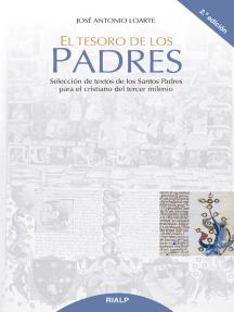 El tesoro de los Padres: Selección de textos de los santos Padres para el cristiano del tercer milenio