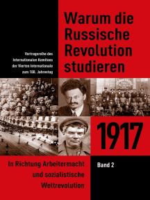 Warum die Russische Revolution studieren: 1917 Band 2 - In Richtung Arbeitermacht und sozialistische Weltrevolution