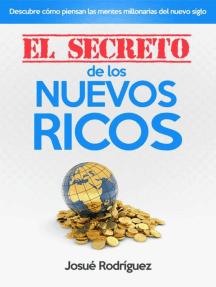 El Secreto de los Nuevos Ricos: Descubre cómo piensan las mentes millonarias del nuevo siglo
