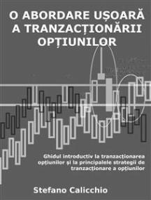 O abordare ușoară a tranzacționării opțiunilor: Ghidul introductiv la tranzacționarea opțiunilor și la principalele strategii de tranzacționare a opțiunilor