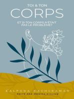 Toi et Ton Corps: Et si ton corps n'était pas le problème?