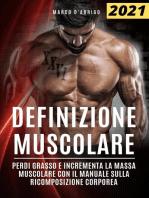 Definizione Muscolare: Perdi Grasso e Incrementa la Massa Muscolare con il Manuale sulla Ricomposizione Corporea