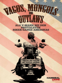 Vagos, Mongols und Outlaws: Als V-Mann bei den brutalsten Biker-Gangs Amerikas