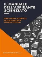 Il manuale dell'aspirante scienziato: Una guida contro sciocchezze e superstizioni
