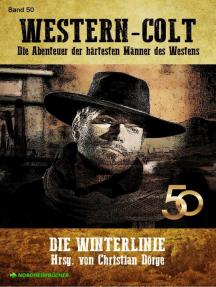 WESTERN-COLT, Band 50: DIE WINTERLINIE: Die Abenteuer der härtesten Männer des Westens!