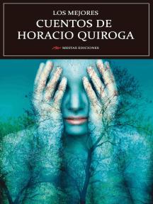 Los mejores cuentos de Horacio Quiroga: Selección de cuentos
