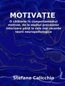 Motivația: O călătorie în comportamentul motivat, de la studiul proceselor interioare până la cele mai recente teorii neuropsihologice