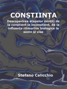 Conștiința: Descoperirea etapelor minții: de la conștient la inconștient, de la influența ritmurilor biologice la somn și vise