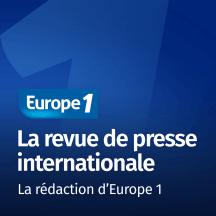 La revue de presse internationale - Les correspondants d'Europe 1