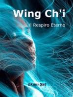 Wing Ch'i: Il Resspiro Eterno
