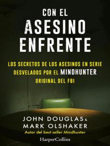 Con el asesino enfrente: Los secretos de los asesinos en serie desvelados por el Mindhunter original del FBI