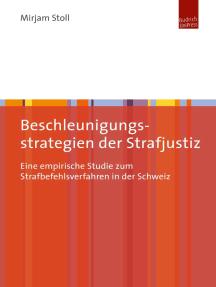 Beschleunigungsstrategien der Strafjustiz: Eine empirische Studie zum Strafbefehlsverfahren in der Schweiz