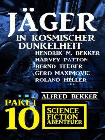 Jäger in kosmischer Dunkelheit: Paket 10 Science Fiction Abenteuer