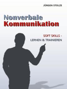 Nonverbale Kommunikation: Soft Skills - Lernen & Trainieren