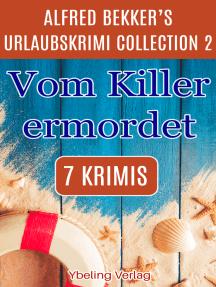 Vom Killer ermordet: Alfred Bekker's Urlaubskrimi Collection 2