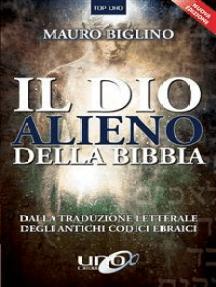 Il Dio alieno della Bibbia: Dalla traduzione letterale degli antichi codici ebraici