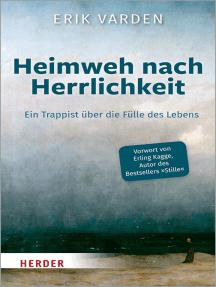 Heimweh nach Herrlichkeit: Ein Trappist über die Fülle des Lebens