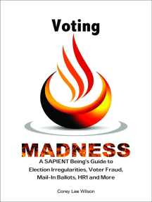 Voting Madness: A SAPIENT Being's Guide to Election Irregularities, Voter Fraud, Mail-In Ballots, HR1 and More