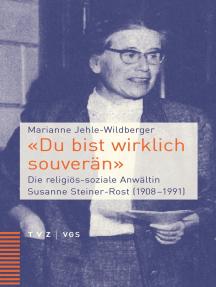 """""""Du bist wirklich souverän"""": Die religiös-soziale Anwältin Susanne Steiner-Rost (1908–1991)"""
