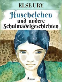Huschelchen und andere Schulmädelgeschichten