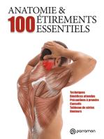 Anatomie & 100 étirements essentiels: Techniques, Bénéfices attendus, Précautions à prendre, Conseils, Tableaux de séries, Douleurs