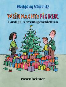 Weihnachtsfieber: Lustige Adventsgeschichten