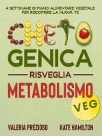 Chetogenica Risveglia Metabolismo Veg: 4 Settimane di piano alimentare vegetale per riscoprire la nuova te