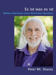 Es ist was es ist: Weitere Abenteuer eines Westlichen Mystikers
