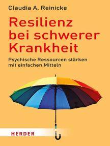 Resilienz bei schwerer Krankheit: Psychische Ressourcen mit einfachen Methoden stärken