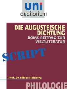 Die Augusteische Dichtung - Roms Beitrag zur Weltliteratur: Philologie