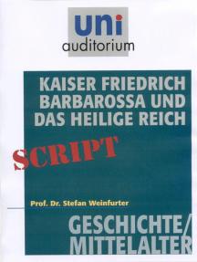 Kaiser Friedrich Barbarossa und das Heilige Reich: Geschichte/Mittelalter