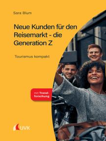 Neue Kunden für den Reisemarkt - die Generation Z: Tourismus kompakt
