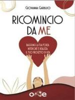 Ricomincio da Me: Amore – Gratitudine – Non Giudizio – Perdono – Benedizione