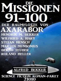 Die Missionen 91-100 der Raumflotte von Axarabor: Science Fiction Roman-Paket 21010
