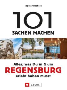 101 Sachen machen – Alles, was Du in & um Regensburg erlebt haben musst.Für Einheimische & Touristen: Natur, Kultur, Geschichte, Nachhaltigkeit, Kulinarik und vieles mehr entdecken.