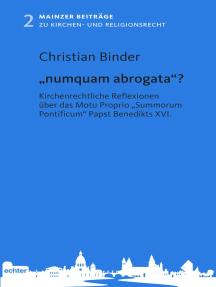 """""""numquam abrogata""""?: Kirchenrechtliche Reflexionen über das Motu Proprio """"Summorum Pontificum"""" Papst Benedikts XVI."""