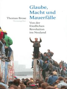 Glaube, Macht und Mauerfälle: Von der friedlichen Revolution ins Neuland