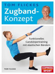Tom Flickes Zugband-Konzept: Funktionelles Ganzkörpertraining mit elastischen Bändern. Muskelaufbau, Beweglichkeit & Koordination. Trainingspläne für Profi-Sport & Übungen für zuhause. Für jedes Fitness-Level!