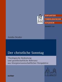 Der christliche Sonntag: Theologische Bedeutung und gesellschaftliche Relevanz aus liturgiewissenschaftlicher Perspektive