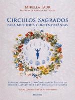 Círculos sagrados para mulheres contemporâneas: Práticas, rituais e cerimônias para o resgate da sabedoria ancestral e a espiritualidade feminina