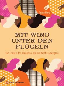 Mit Wind unter den Flügeln: Von Frauen des Glaubens, die die Kirche bewegten