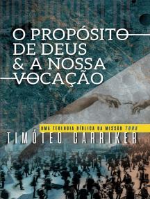 O Propósito de Deus... e a nossa Vocação: Uma teologia bíblica da missão toda