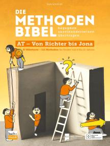 Die Methodenbibel AT - Von Richter bis Jona: 37 Bibeltexte – 111 Methoden für Kinder von 6 bis 12 Jahren: begegnen, auseinandersetzen, übertragen