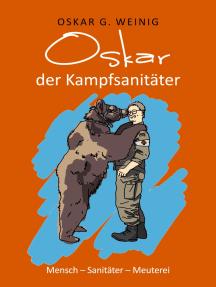 Oskar, der Kampfsanitäter: Mensch - Sanitäter - Meuterei