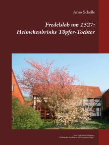 Fredelsloh um 1327: Heimekenbrinks Töpfer-Tochter: Eine Töpferin im Mittelalter, Fredelsloher Fundstücke und Fragmente Folge 7