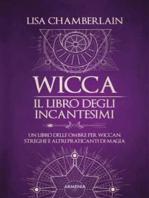 Wicca - Il libro degli incantesimi: Un libro delle ombre per wiccan, streghe e altri praticanti di magia